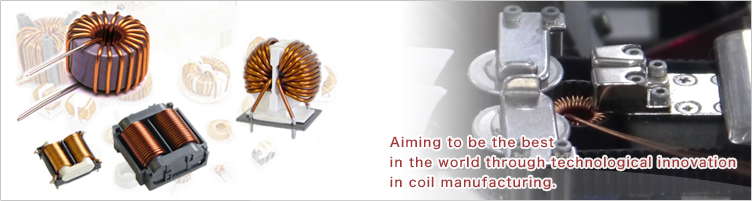 Aiming to be the best in the world through technological innovation in coil manufacturing.